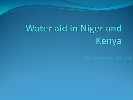 By Emmanuel and Zac. What is the issue The issue is that Kenya and Niger do not get any clean water and they do not have enough money for wells and they.