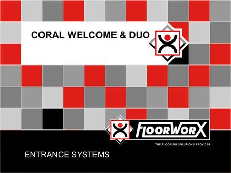 ENTRANCE SYSTEMS CORAL WELCOME & DUO. INTRODUCTION  A good quality entrance system provides a very effective way to reduce cleaning costs, preventing.