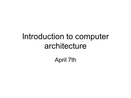 Introduction to computer architecture April 7th. Access to main memory –E.g. 1: individual memory accesses for j=0, j++, j<m for i=0, i++, i<n // some.