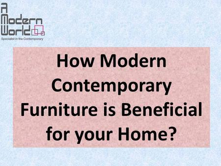 How Modern Contemporary Furniture is Beneficial for your Home?