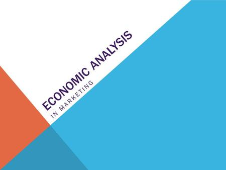 ECONOMIC ANALYSIS IN MARKETING ECONOMICS What is Economics? -The study of how people allocate resources, OR how people make choices.