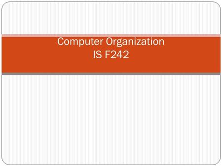 Computer Organization IS F242. Course Objective It aims at understanding and appreciating the computing system's functional components, their characteristics,