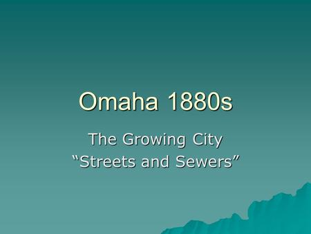"Omaha 1880s The Growing City ""Streets and Sewers""."