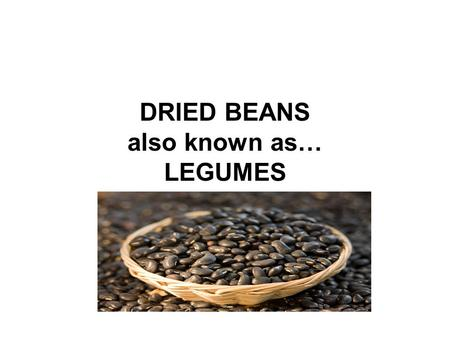 DRIED BEANS also known as… LEGUMES. FACTS Legumes are a high protein vegetable that can be used as a meat substitute. To get all the essential amino acids,