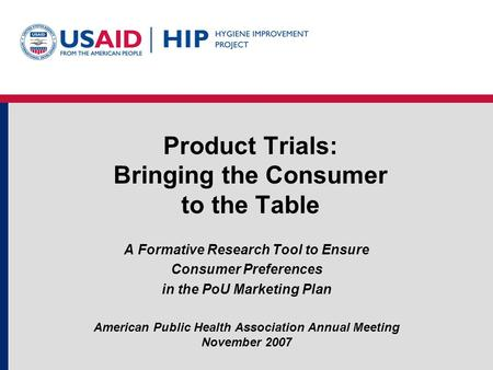 Product Trials: Bringing the Consumer to the Table A Formative Research Tool to Ensure Consumer Preferences in the PoU Marketing Plan American Public Health.
