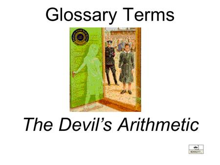 Glossary Terms The Devil's Arithmetic. anti-Semitism- hostility towards Jews Final Solution- Nazi Plan for the extermination of Jews Holocaust- Systematic.