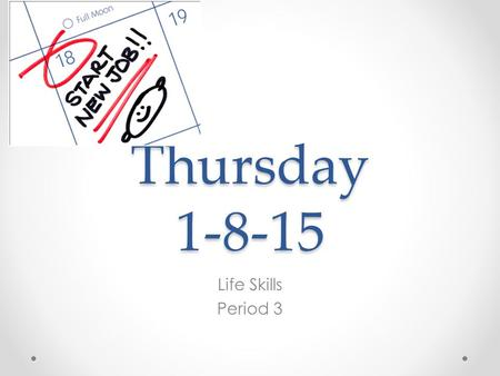 "Thursday 1-8-15 Life Skills Period 3. Warm-Up 1.Create a new Google Doc. 2.Title it: ""Warm-Up 1-8-15 3.Answer the following questions. When you are finished,"