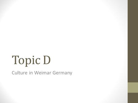 Topic D Culture in Weimar Germany. Videos about Culture in Weimar Germany https://www.youtube.com/watch?v=lZclgxGexmQ https://www.youtube.com/watch?v=WKSsvN_b_qc.