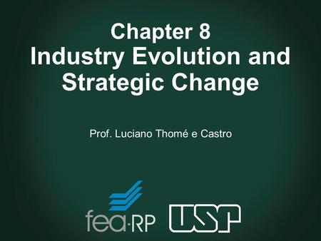 Chapter 8 Industry Evolution and Strategic Change Prof. Luciano Thomé e Castro.