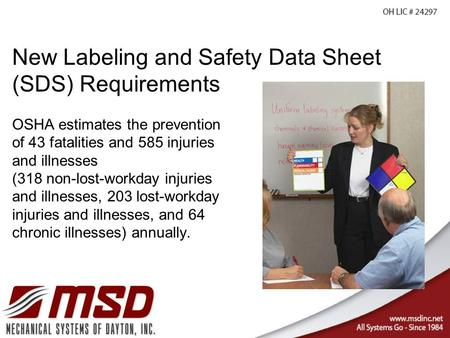 New Labeling and Safety Data Sheet (SDS) Requirements OSHA estimates the prevention of 43 fatalities and 585 injuries and illnesses (318 non-lost-workday.