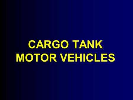 CARGO TANK MOTOR VEHICLES. Cargo Tanks2 DOT Definition A tank intended primarily for the carriage of liquids or gases A tank that is permanently attached.