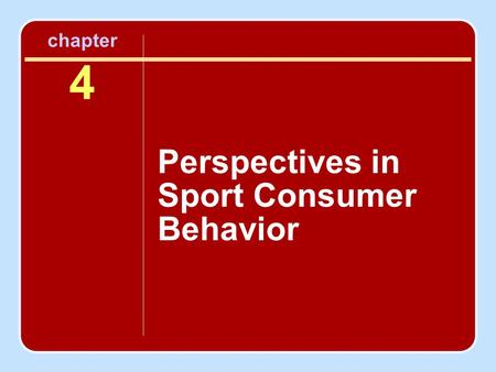 Chapter 4 Perspectives in Sport Consumer Behavior.