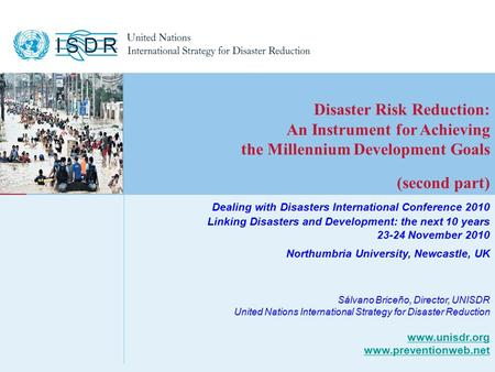 Www.unisdr.org 1 Disaster Risk Reduction: An Instrument for Achieving the Millennium Development Goals (second part) Dealing with Disasters International.