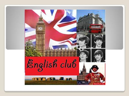 Club of virtual travelling (English-speaking countries) Club was founded 3 years ago. It gives students an opportunity to learn about the features of.