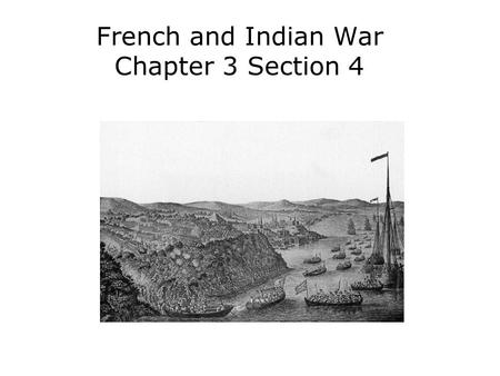 French and Indian War Chapter 3 Section 4. Describe the causes and major events of the French and Indian War. Analyze the causes and effects of Pontiac's.