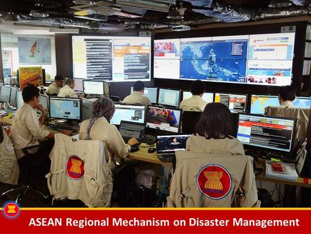 ASEAN Regional Mechanism on Disaster Management. A legal framework that serves as a common platform for all ASEAN Member States with oobjective to reduce.