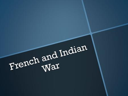 French and Indian War. The War that Made America  Some call it the Seven Years' War  The Native Americans would play a vital part within this war.