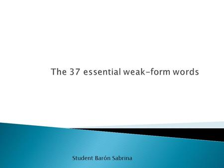 Student Barón Sabrina. Weak form and the strong form.