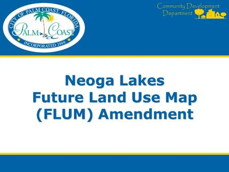 Community Development Department Neoga Lakes Future Land Use Map (FLUM) Amendment.