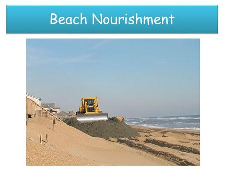 Beach Nourishment. Beach nourishment— also referred to as beach replenishment or sand replenishment —describes a process by which sediment (usually sand)