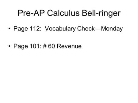 Pre-AP Calculus Bell-ringer Page 112: Vocabulary Check—Monday Page 101: # 60 Revenue.