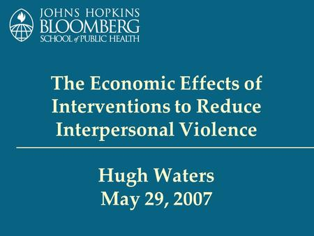 The Economic Effects of Interventions to Reduce Interpersonal Violence Hugh Waters May 29, 2007.