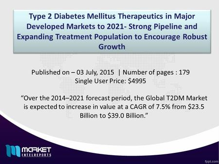 Type 2 Diabetes Mellitus Therapeutics in Major Developed Markets to 2021- Strong Pipeline and Expanding Treatment Population to Encourage Robust Growth.