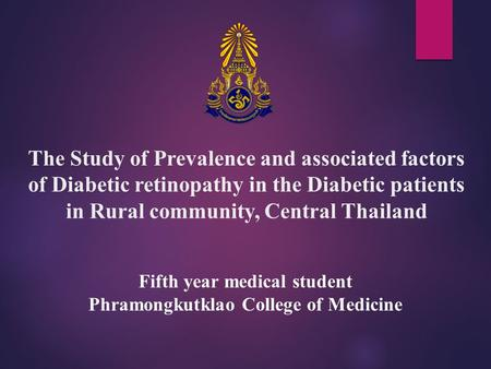 Fifth year medical student Phramongkutklao College of Medicine The Study of Prevalence and associated factors of Diabetic retinopathy in the Diabetic patients.