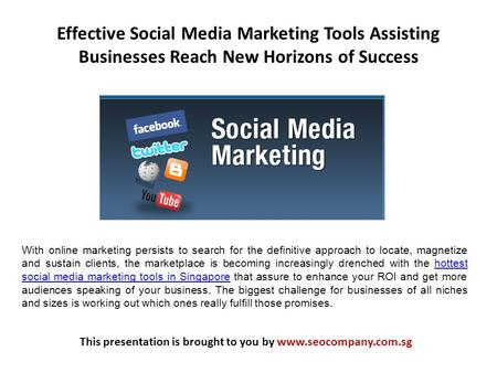 Effective Social Media Marketing Tools Assisting Businesses Reach New Horizons of Success This presentation is brought to you by www.seocompany.com.sg.