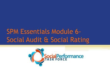 SPM Essentials Module 6- Social Audit & Social Rating.