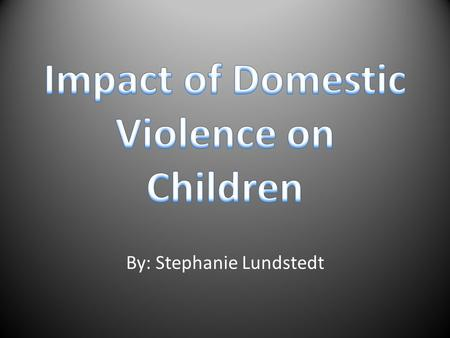 By: Stephanie Lundstedt. 3.3 million children are exposed each year to domestic violence.
