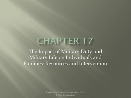 The Impact of Military Duty and Military Life on Individuals and Families: Resources and Intervention Prepared by Carrie LeFevre Sillito,Ph.D. © Sage Publications.