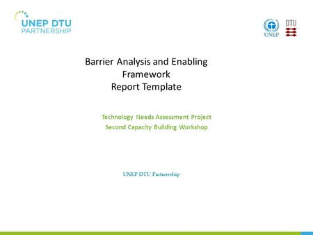 Barrier Analysis and Enabling Framework Report Template Technology Needs Assessment Project Second Capacity Building Workshop UNEP DTU Partnership.