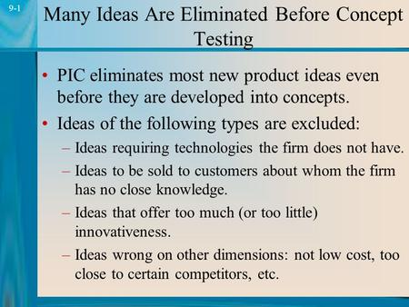 1 9-1 Many Ideas Are Eliminated Before Concept Testing PIC eliminates most new product ideas even before they are developed into concepts. Ideas of the.