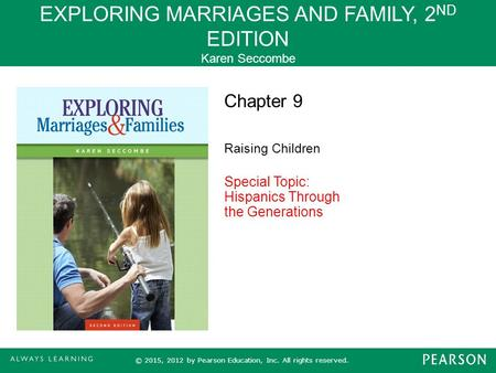 EXPLORING MARRIAGES AND FAMILY, 2 ND EDITION Karen Seccombe © 2015, 2012 by Pearson Education, Inc. All rights reserved. Chapter 9 Raising Children Special.