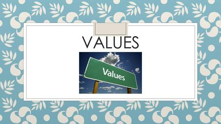 VALUES. Learning Targets 1.I can analyze factors that can influence my value system. 2.I can assess and identify values within my personal value system.