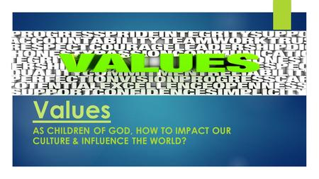 Values AS CHILDREN OF GOD, HOW TO IMPACT OUR CULTURE & INFLUENCE THE WORLD?