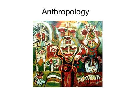 Anthropology. What is Anthropology? The broad study of human nature, human society and human history.