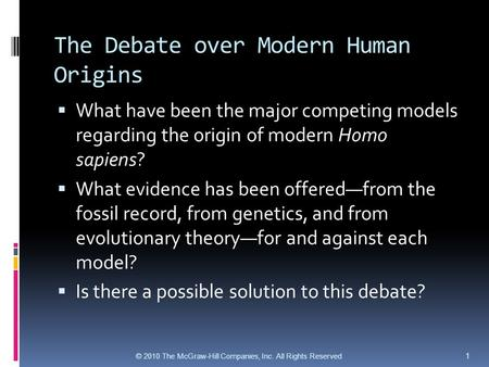 The Debate over Modern Human Origins  What have been the major competing models regarding the origin of modern Homo sapiens?  What evidence has been.