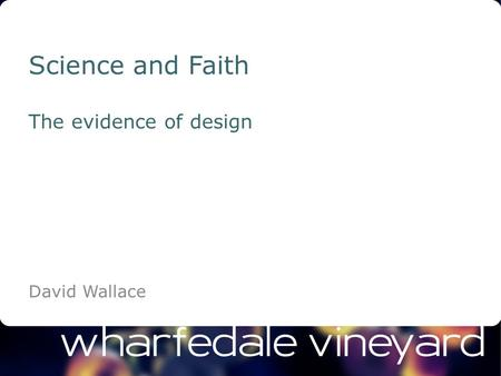 Science and Faith The evidence of design David Wallace.