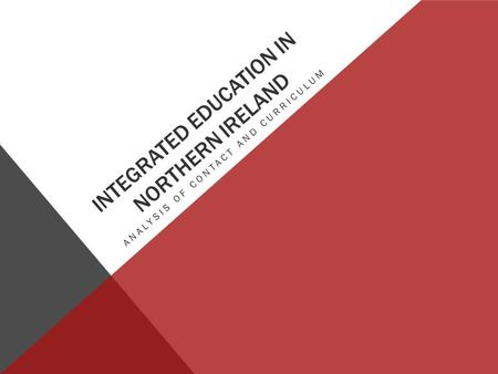 INTEGRATED EDUCATION IN NORTHERN IRELAND ANALYSIS OF CONTACT AND CURRICULUM.