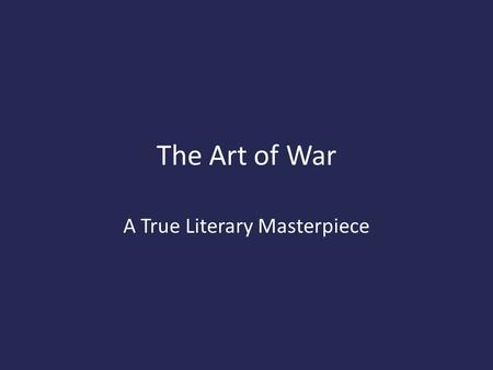 The Art of War A True Literary Masterpiece. Sun Tzu Chinese Military Strategist General 13 Chapters Used to this day by military strategists worldwide.