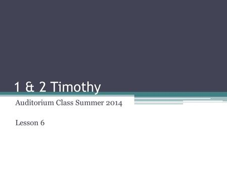 1 & 2 Timothy Auditorium Class Summer 2014 Lesson 6.
