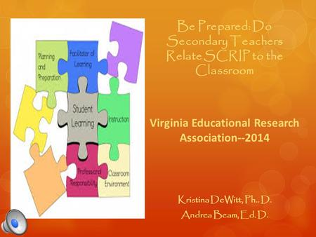 Be Prepared: Do Secondary Teachers Relate SCRIP to the Classroom Virginia Educational Research Association--2014 Kristina DeWitt, Ph.. D. Andrea Beam,
