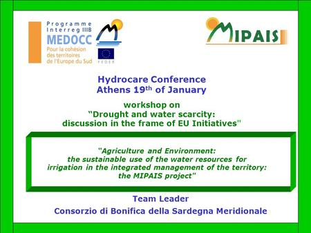 "Hydrocare Conference Athens 19 th of January workshop on ""Drought and water scarcity: discussion in the frame of EU Initiatives ""Agriculture and Environment:"