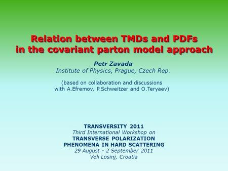 Relation between TMDs and PDFs in the covariant parton model approach Relation between TMDs and PDFs in the covariant parton model approach Petr Zavada.