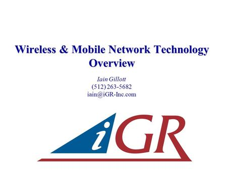 Wireless & Mobile Network Technology Overview Iain Gillott (512) 263-5682