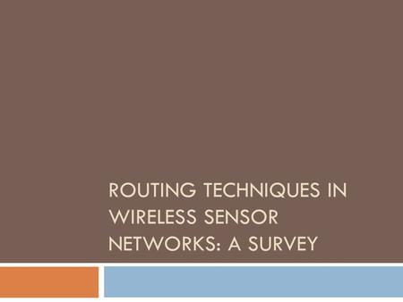 ROUTING TECHNIQUES IN WIRELESS SENSOR NETWORKS: A SURVEY.