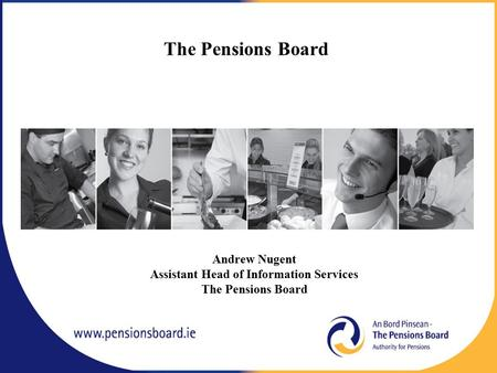 The Pensions Board Andrew Nugent Assistant Head of Information Services The Pensions Board.