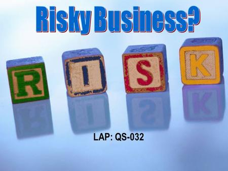 LAP: QS-032 Objectives Explain the relationship between risk and return. Describe the risks and returns of lending investments. Describe the risks and.